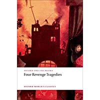 Four Revenge Tragedies: (The Spanish Tragedy, The Revenger's Tragedy, The Revenge of Bussy D'Ambois, and The Atheist's Tragedy)