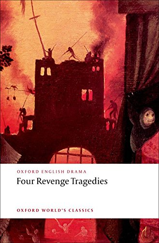 Four Revenge Tragedies: (The Spanish Tragedy, The Revenger's Tragedy, The Revenge of Bussy D'Ambois, and The Atheist's T