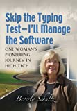 Skip the Typing Test - I'll Manage the Software, Beverly Schultz, 1626466939