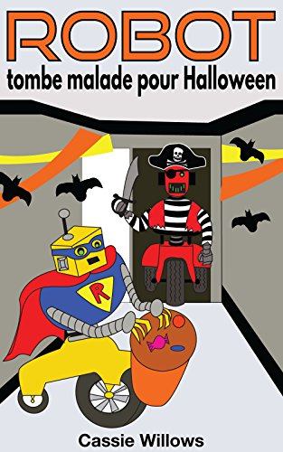 Robot tombe malade pour Halloween: Livres pour enfants (French language edition) (Les amis robots t. 6) (French Edition)