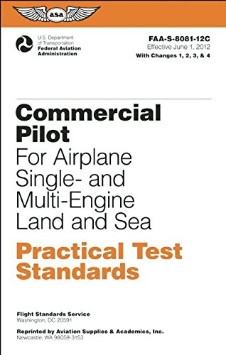 Commercial Pilot for Airplane Single- and Multi-Engine Land and Sea Practical Test Standards: #FAA-S-8081-12C: June 2012 Edition (Practical Test Standards series)