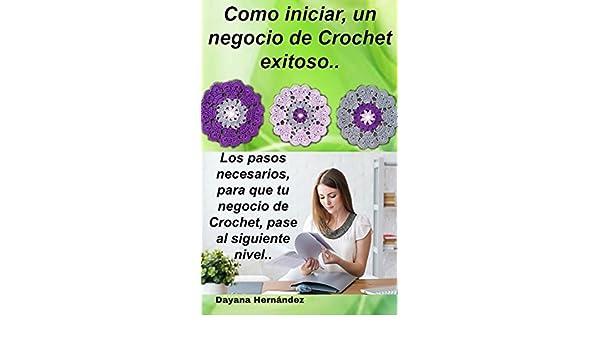 Amazon.com: Como iniciar un negocio de Crochet exitosos: Los pasos necesarios, para que tu negocio de crochet, pase al siguiente nivel.