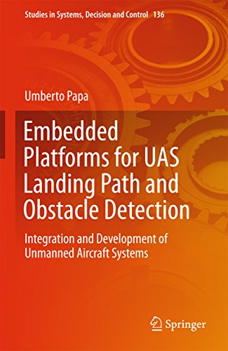 Embedded Platforms for UAS Landing Path and Obstacle Detection: Integration and Development of Unmanned Aircraft Systems (Studies in Systems, Decision and Control Book 136)