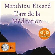 L'art de la Méditation | Livre audio Auteur(s) : Matthieu Ricard Narrateur(s) : Éric Pierrot