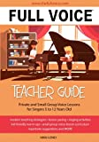 FULL VOICE Teacher Guide: Private and Small Group Voice Lessons for Singers 5 to 12 Years Old
