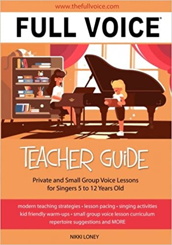 FULL VOICE Teacher Guide: Private and Small Group Voice Lessons for