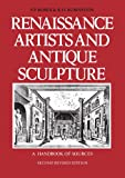 Renaissance Artists and Antique Sculpture: A Handbook of Sources. New, revised, and updated edition (Studies in Medieval and Early Renaissance Art History)