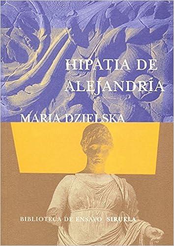 Hipatia de Alejandría Biblioteca de Ensayo / Serie Mayor: Amazon.es: Maria Dzielska, José Luis López Muñoz: Libros