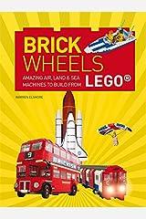 Brick Wheels: Amazing Air, Land & Sea Machines to Build from Lego Flexibound
