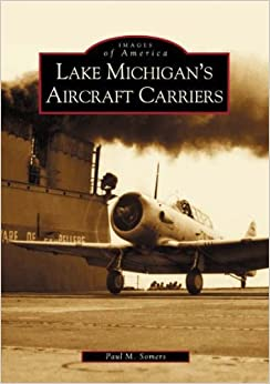 Lake Michigan's Aircraft Carriers (IL)(Images of America)