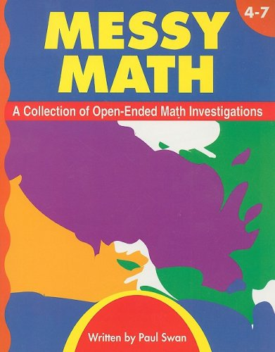 Read Online Messy Math, Grades 4-7: A Collection of Open-Ended Math Investigations ebook