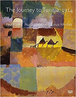 Paul Klee, August Macke, Louis Moilliet: The Journey to