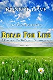 Bread For Life: 30 Day Journey, A Practical Fix To Cancel Dissapointment (Spring Book 1)