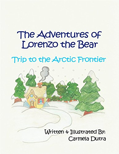 The Adventures of Lorenzo the Bear Trip to the Arctic Frontier by [Dutra, Carmela]