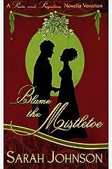 Blame the Mistletoe by Sarah Johnson (2015-11-20)