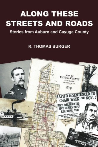 Along These Streets And Roads  Stories From Auburn And Cayuga County