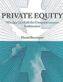 Private Equity: Wie das Geschäft der Finanzinvestoren funktioniert
