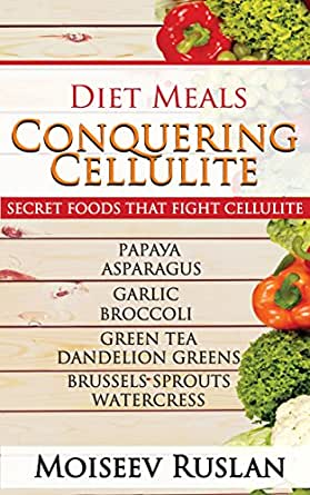 Diet Meals Conquering Cellulite: SECRET FOODS THAT FIGHT CELLULITE
