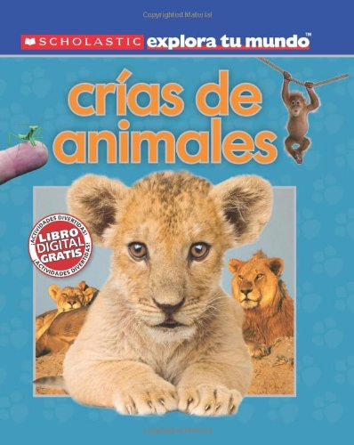 Scholastic explora tu mundo: Crías de animales: (Spanish language edition of Scholastic Discover More: Animal Babies) (Spanish Edition)