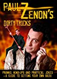 Paul Zenon's Dirty Tricks: Pranks, Wind-Ups and Practical Jokes - A Guide to Getting Your Own Back!