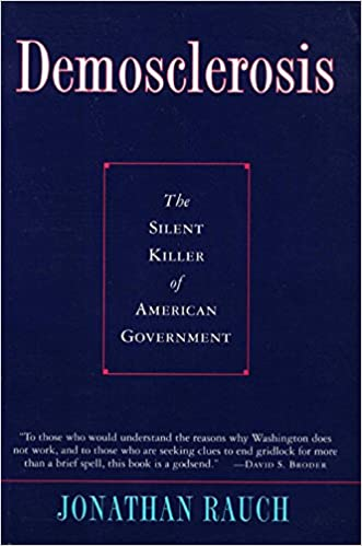 Demosclerosis:: The Silent Killer of American Government