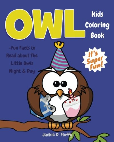 Download Owl Kids Coloring Book +Fun Facts to Read about The Little Owls Night & Day: Children Activity Book for Boys & Girls Age 3-8, with 30 Fun Colouring ... (Gifted Kids Coloring Animals) (Volume 9) ebook