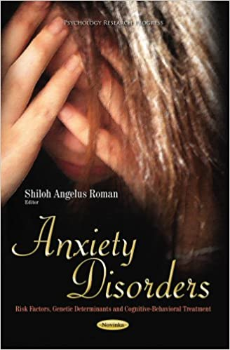 Download online Anxiety Disorders: Risk Factors, Genetic Determinants and Cognitive-Behavioral Treatment (Psychology Research Progress) PDF