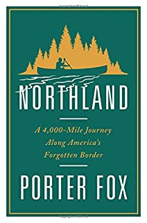 Book Cover: Northland: A 4,000-Mile Journey Along America's Forgotten Border
