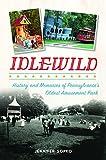 Idlewild: History and Memories of Pennsylvania s Oldest Amusement Park (Landmarks)