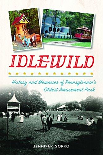 (Idlewild: History and Memories of Pennsylvania's Oldest Amusement Park (Landmarks))
