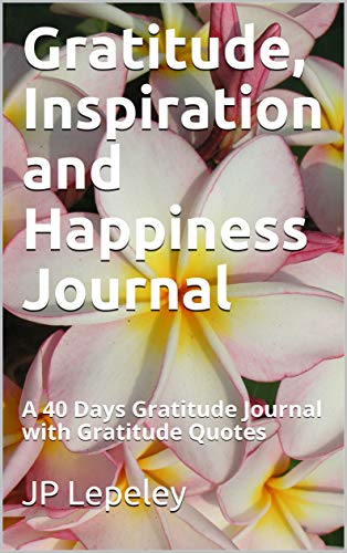 Gratitude, Inspiration and Happiness Journal: A 40 Days Gratitude Journal with Gratitude Quotes (Prayer For A Child With A Learning Disability)