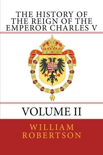 The History of the Reign of the Emperor Charles V - Volume II: Volume II