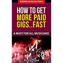 How To Get More Paid Gigs… Fast - A Must For All Musicians! (Modern Musician Series Book 4)