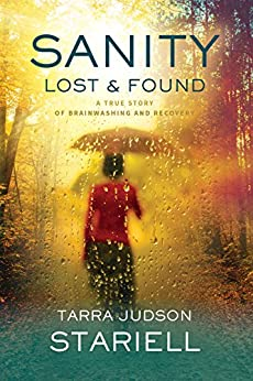 Sanity Lost & Found: A True Story of Brainwashing and Recovery by [Judson Stariell, Tarra]