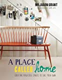 img - for A Place Called Home: Creating Beautiful Spaces to Call Your Own book / textbook / text book