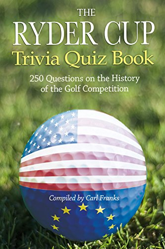 (The Ryder Cup Trivia Quiz Book: 250 Questions on the History of the Golf Competition)