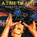 A Time of Fire Audiobook by Robert Westall Narrated by Kevin Whatley