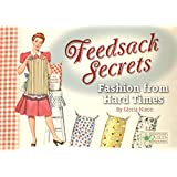 Feedsack Secrets: Fashion from Hard Times