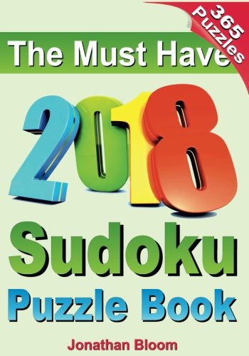 The Must Have 2018 Sudoku Puzzle Book: 2018 sudoku puzzle book for 365 daily sudoku games. Sudoku puzzles for every day of the year. 365 Sudoku Games - 5 levels of difficulty (easy to hard)