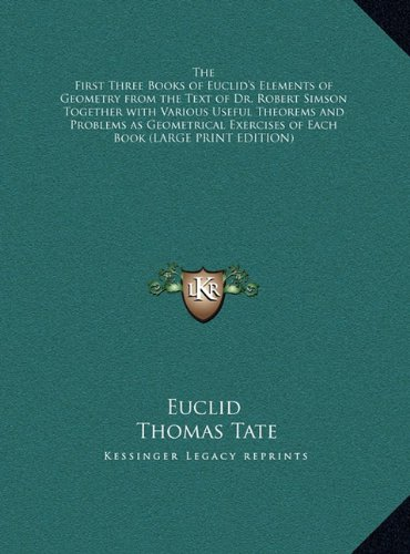 The First Three Books of Euclid's Elements of Geometry from the Text of Dr. Robert Simson Together with Various Useful Theorems and Problems as Geomet pdf