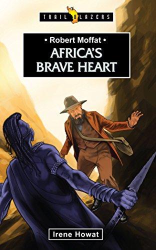Robert Moffat: Africa's Brave Heart (Trailblazers)