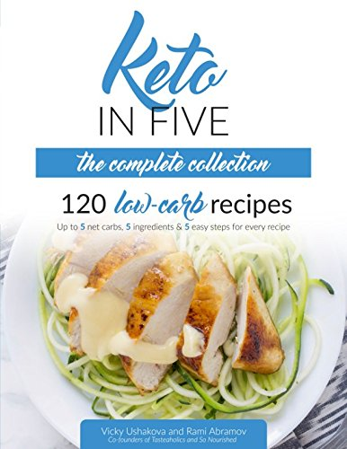 Keto in Five - The Complete Collection: 120 Low Carb Recipes. Up to 5 Net Carbs, 5 Ingredients & 5 Easy Steps for Every Recipe cover