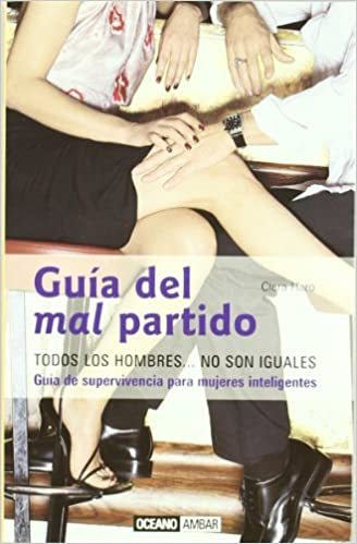 Guia del mal partido/ Guide of the bad match: Todos Los Hombres… No Son Iguales/All men are not equal (Muy Personal) (Spanish Edition): Clara Haro: ...