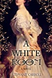A White Room by Stephanie Carroll front cover