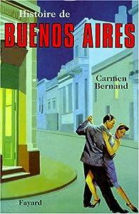 Histoire de Buenos Aires par Carmen Bernand