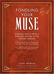 Fondling Your Muse: Infallible Advice From a Published Author to the Writerly Aspirant