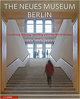 The New Museum Berlin: Conserving, Restoring, Rebuilding Within the World Heritage