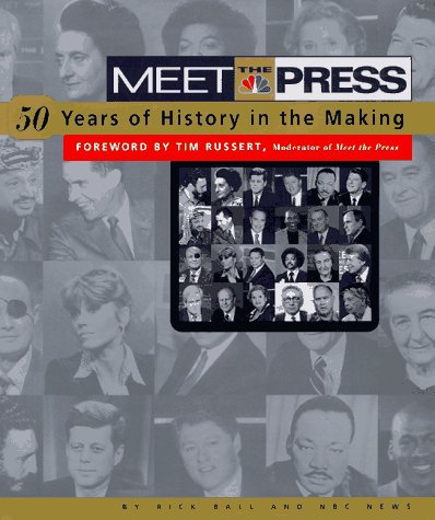 Meet the Press: 50-Years of History in the Making by Rick Ball, Nbc News