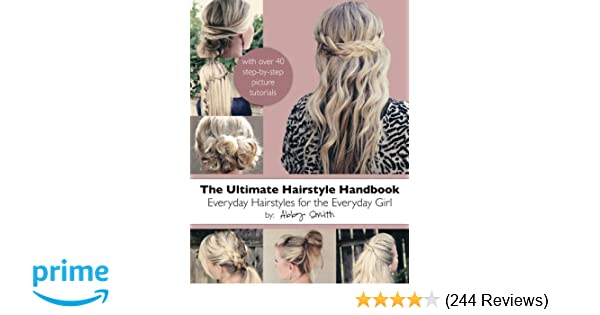 The Ultimate Hairstyle Handbook Everyday Hairstyles For The
