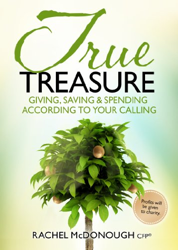 True Treasure: Giving, Saving & Spending According to Your Calling